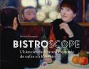BISTROSCOPE, un livre épatant de Pierrick Bourgault : L'histoire de France racontée de cafés en bistrots
